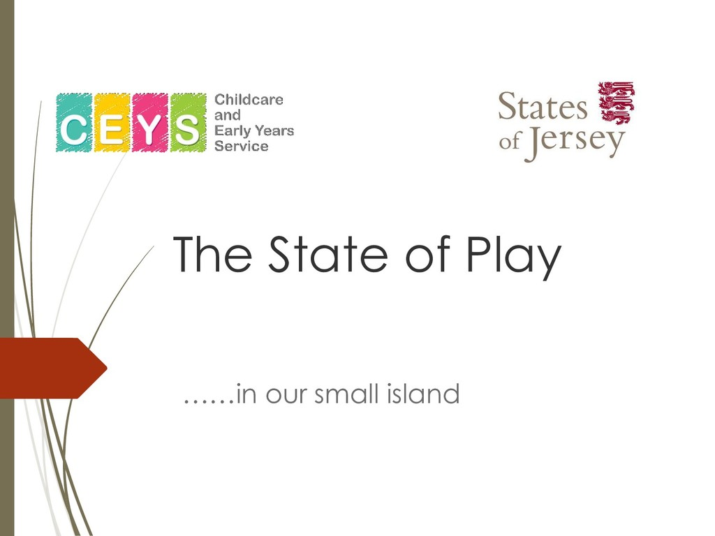 The State of Play ……in our small island
