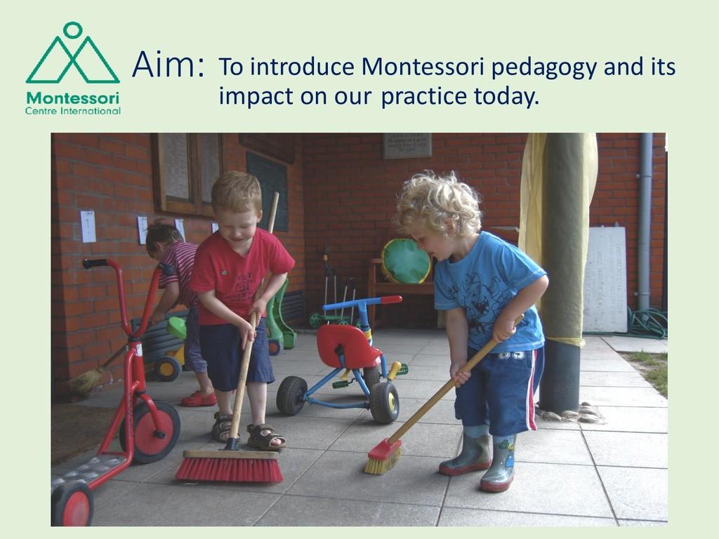 Aim: To introduce Montessori pedagogy and its i...