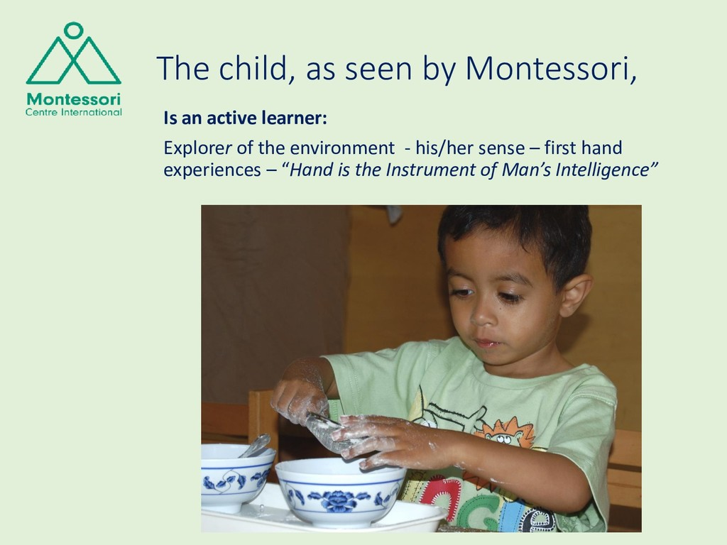 The child, as seen by Montessori, Is an active ...