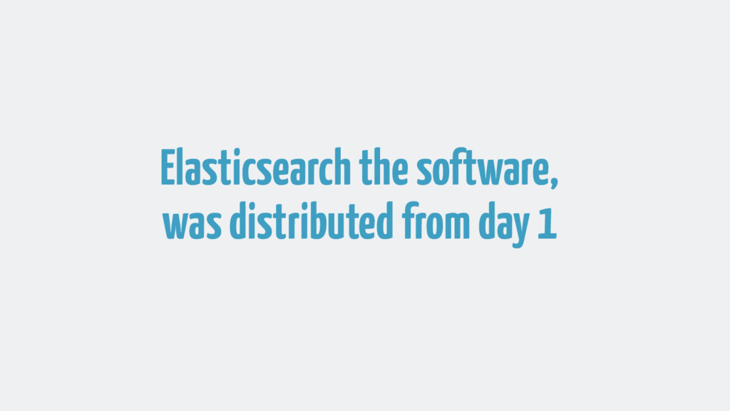 Elasticsearch the software, was distributed fro...
