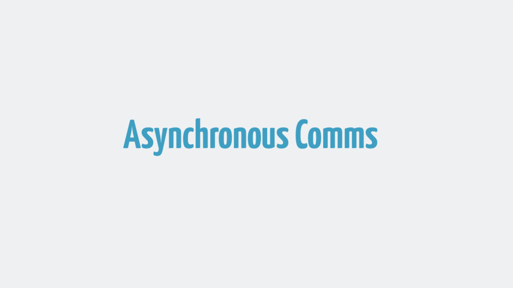 Asynchronous Comms