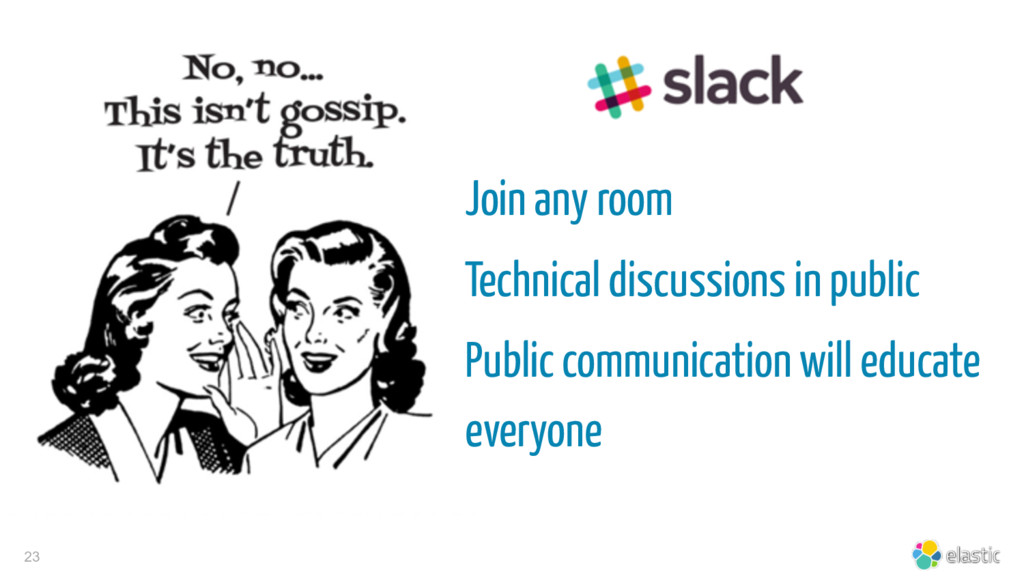 23 Join any room Technical discussions in publi...