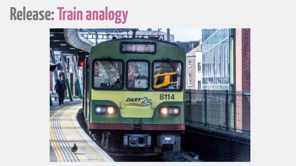 Release: Train analogy
