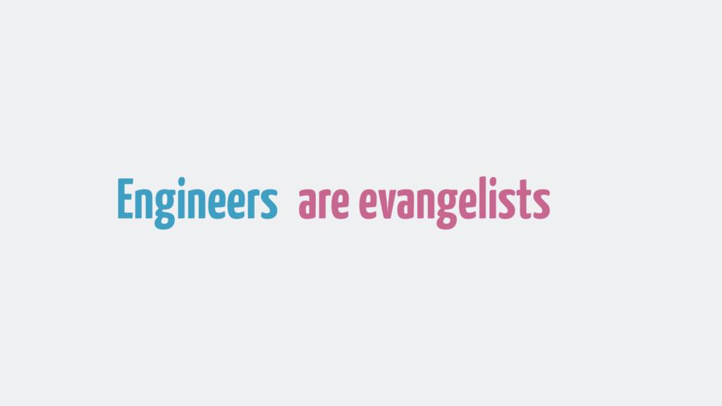 Engineers are evangelists