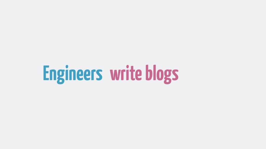 Engineers write blogs