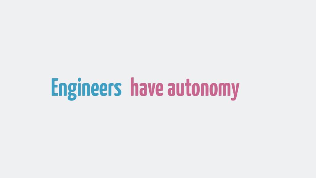 Engineers have autonomy