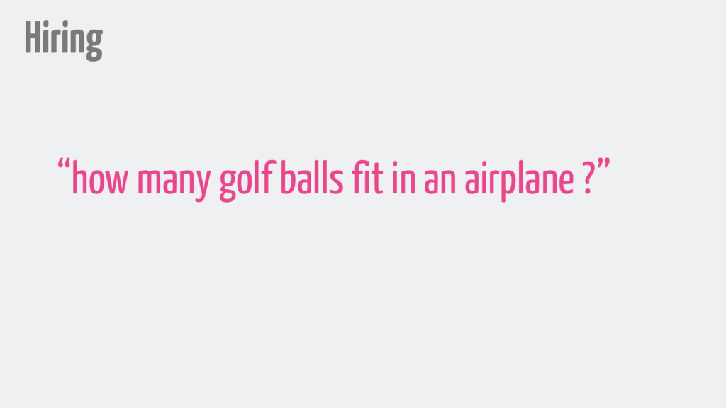 "Hiring ""how many golf balls fit in an airplane ..."