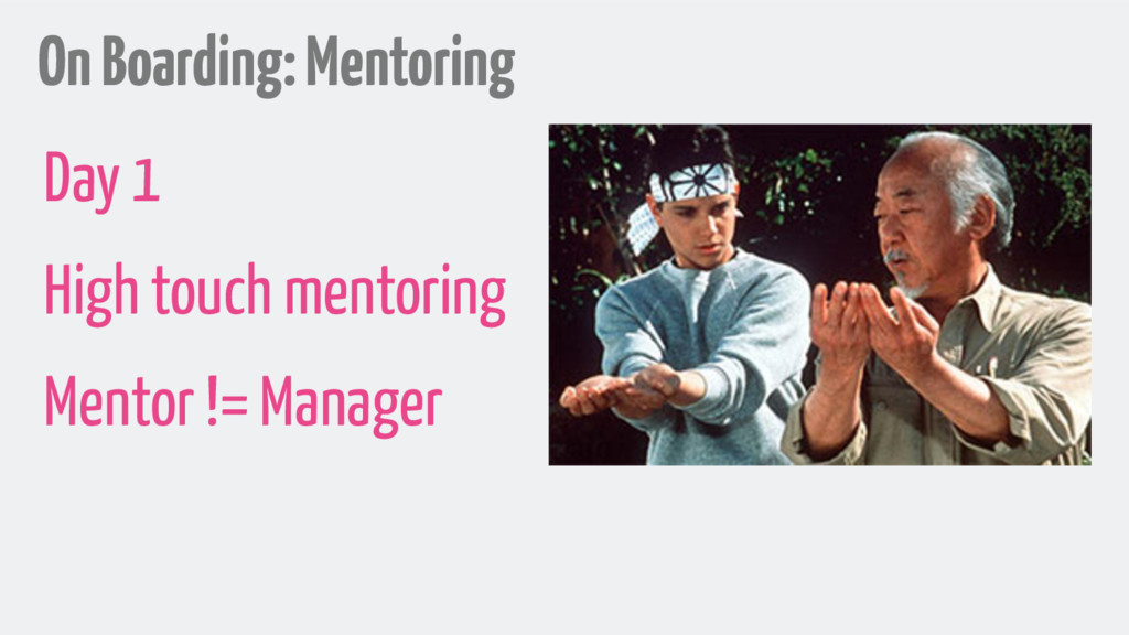 On Boarding: Mentoring Day 1 High touch mentori...
