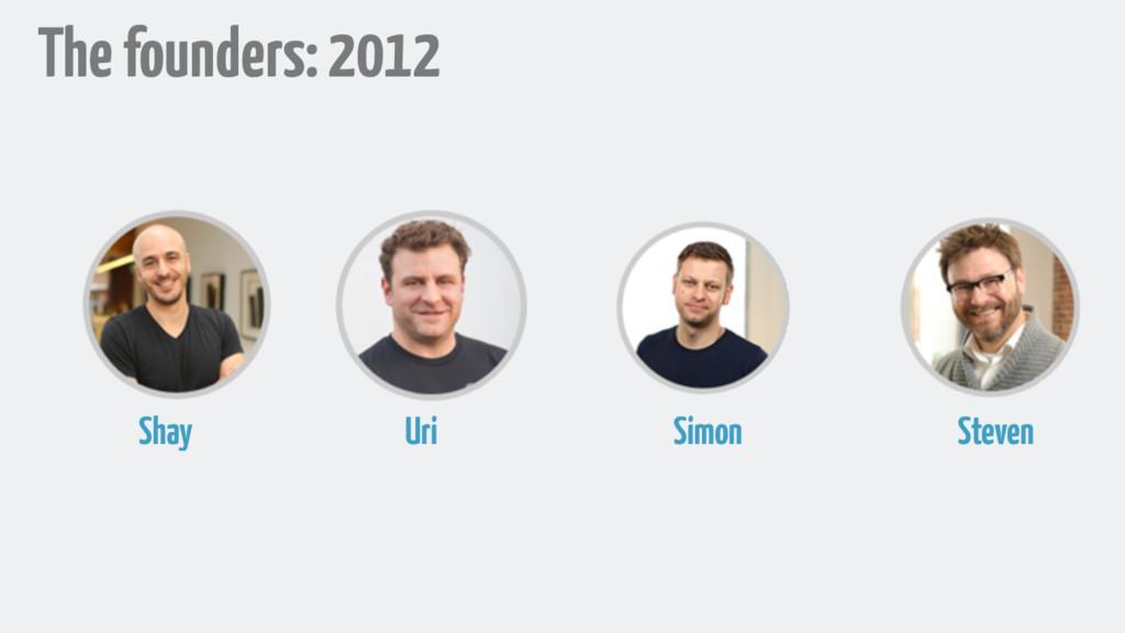 The founders: 2012 Shay Uri Simon Steven