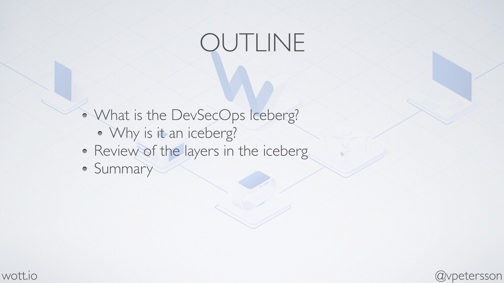 OUTLINE What is the DevSecOps Iceberg? Why is i...
