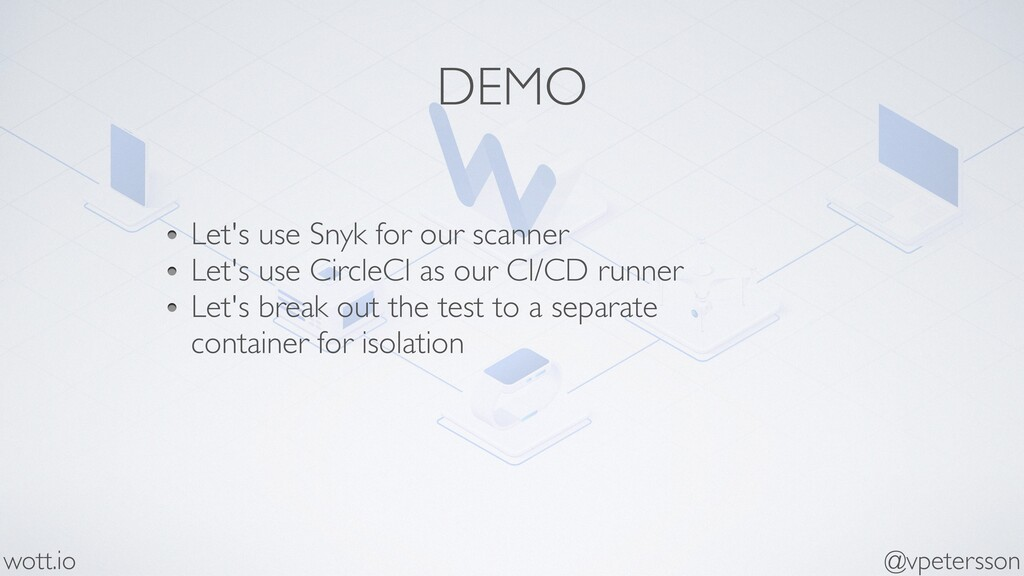 DEMO Let's use Snyk for our scanner Let's use C...