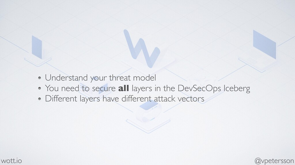 Understand your threat model You need to secure...