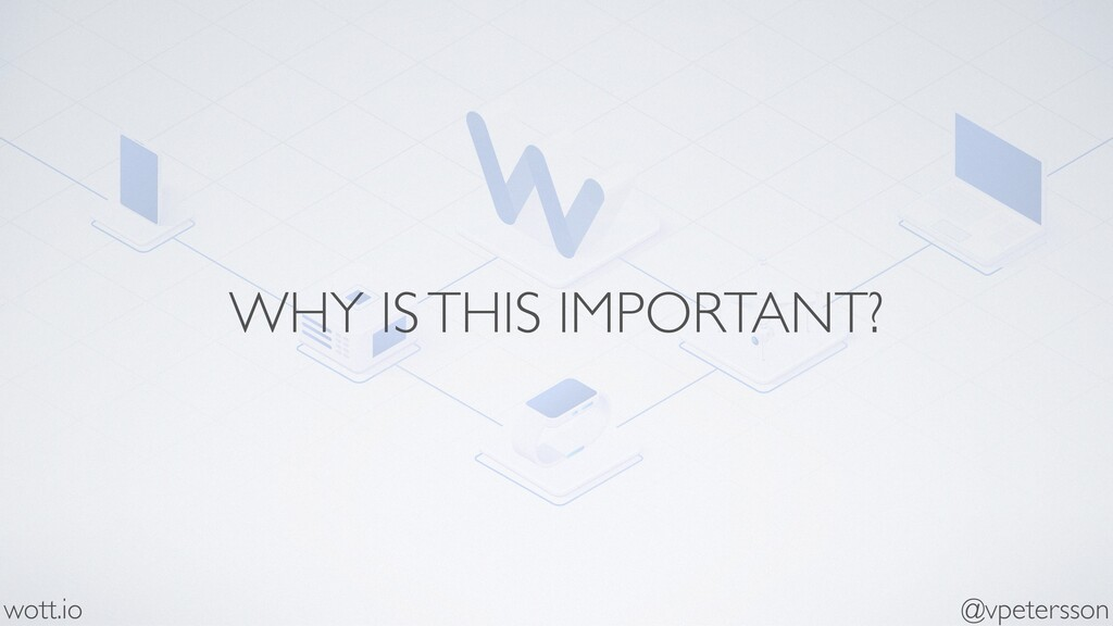 WHY IS THIS IMPORTANT? @vpetersson wott.io