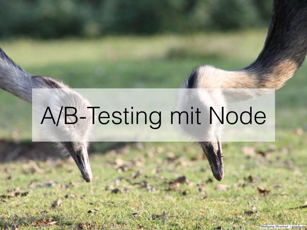 A/B-Testing mit Node Wolfgang Dirscherl / pixel...