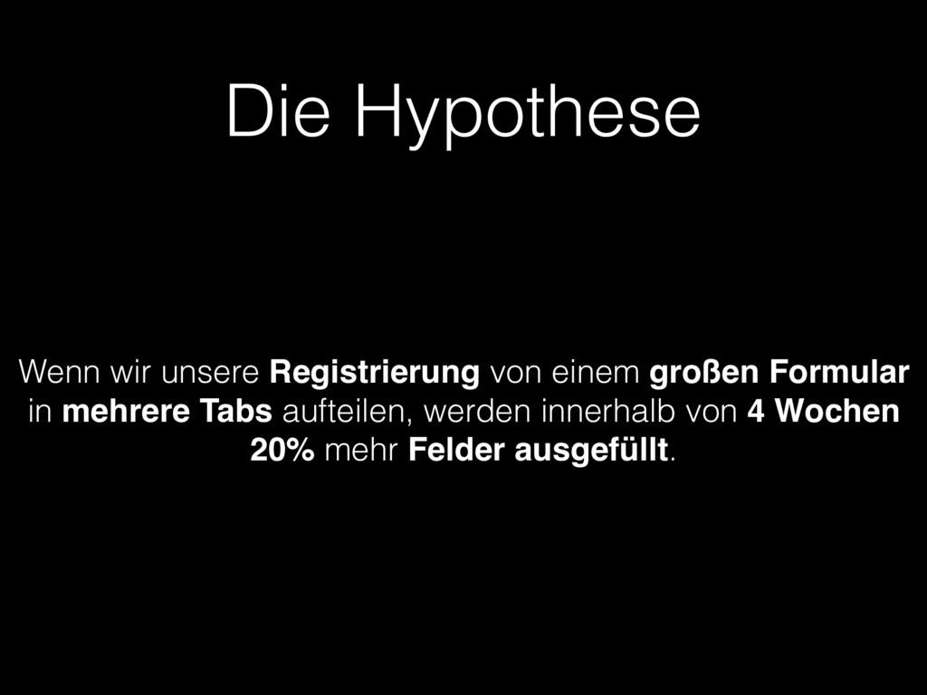 Die Hypothese Wenn wir unsere Registrierung von...