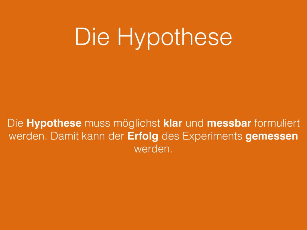 Die Hypothese Die Hypothese muss möglichst klar...