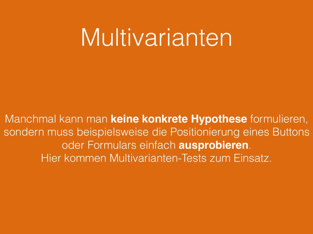 Multivarianten Manchmal kann man keine konkrete...