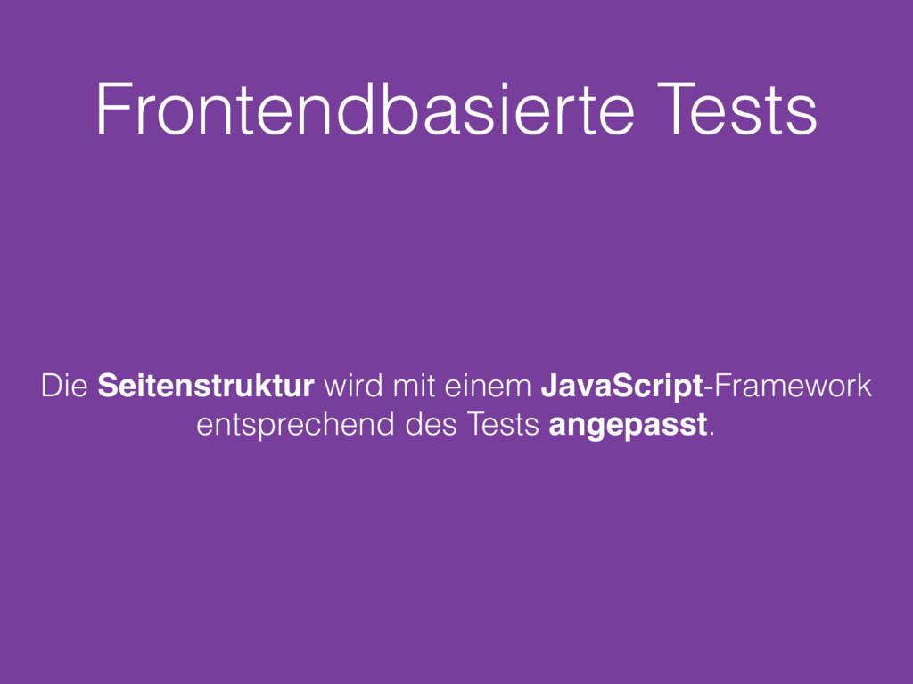 Frontendbasierte Tests Die Seitenstruktur wird ...