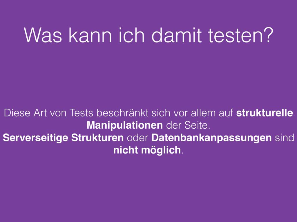 Was kann ich damit testen? Diese Art von Tests ...