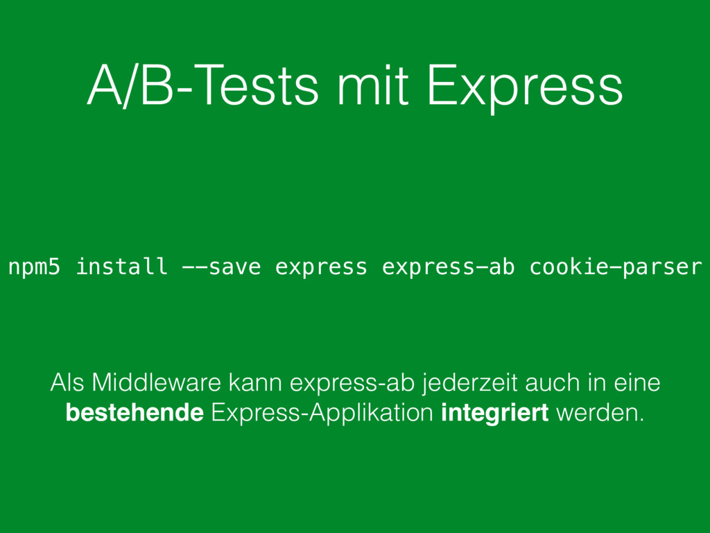 A/B-Tests mit Express npm5 install --save expre...