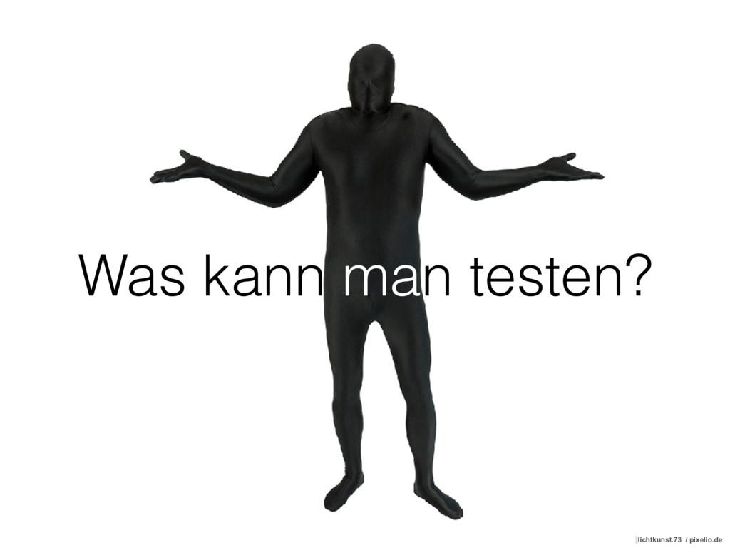 Was kann man testen? lichtkunst.73 / pixelio.de