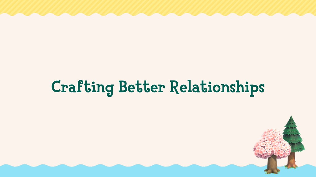 Crafting Better Relationships