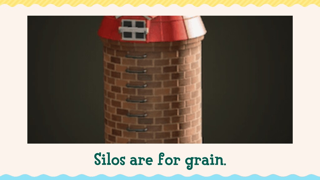 Silos are for grain.
