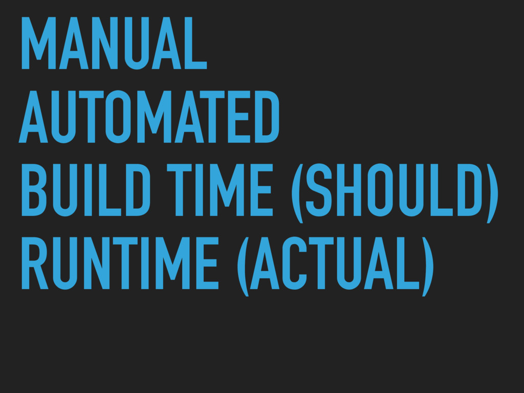 MANUAL AUTOMATED BUILD TIME (SHOULD) RUNTIME (A...