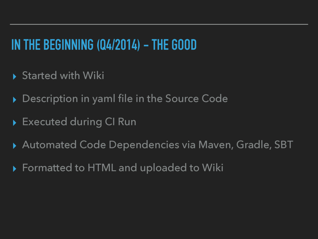 IN THE BEGINNING (Q4/2014) - THE GOOD ▸ Started...