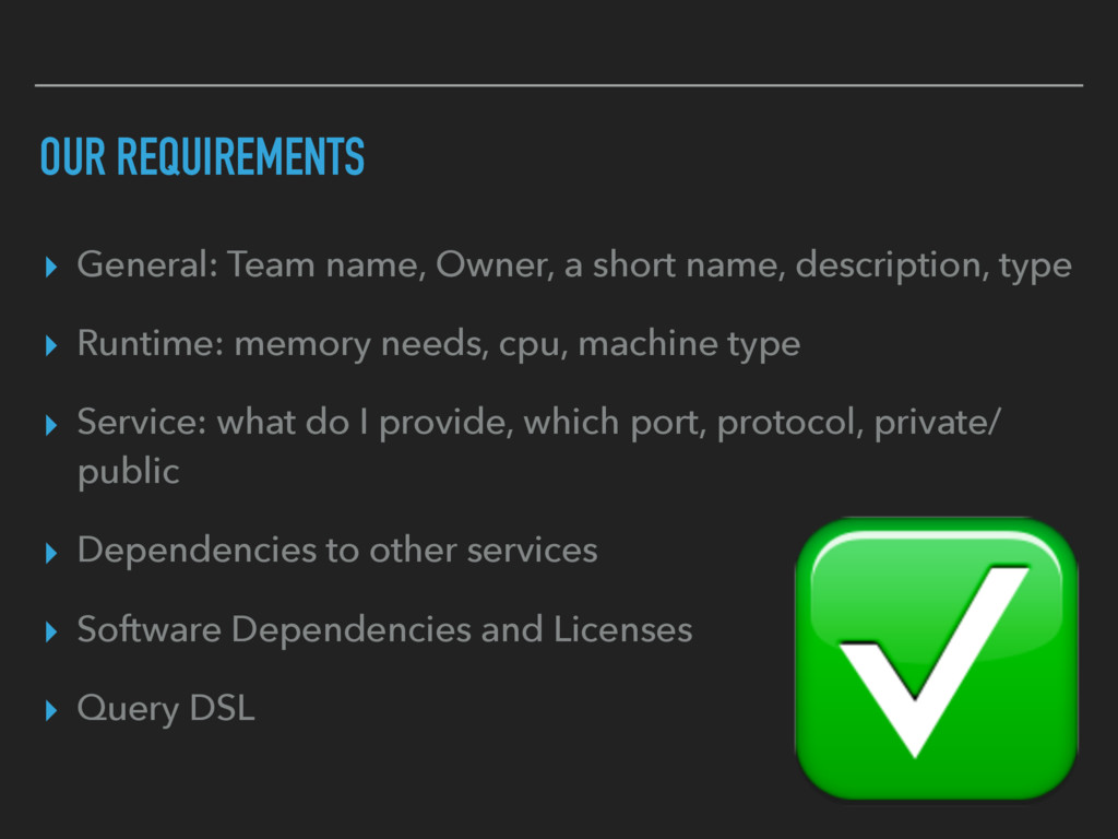 OUR REQUIREMENTS ▸ General: Team name, Owner, a...