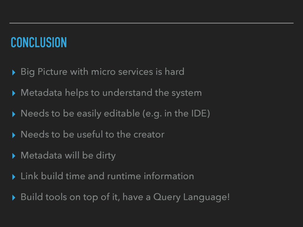 CONCLUSION ▸ Big Picture with micro services is...