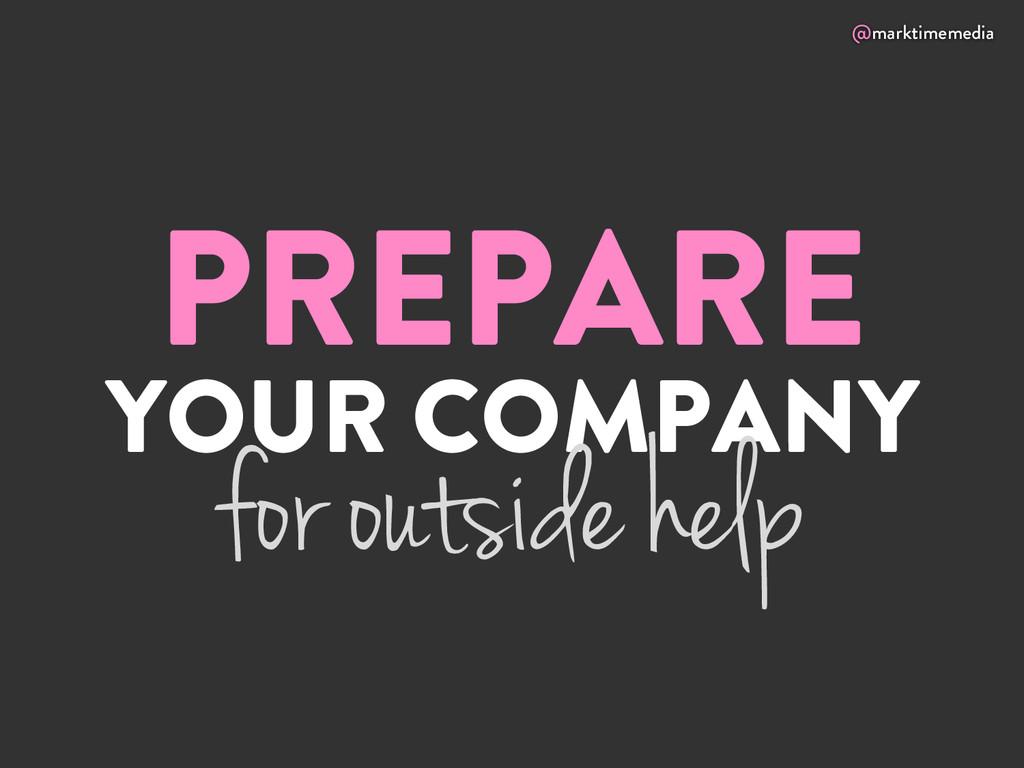 @marktimemedia PREPARE YOUR COMPANY for outside...