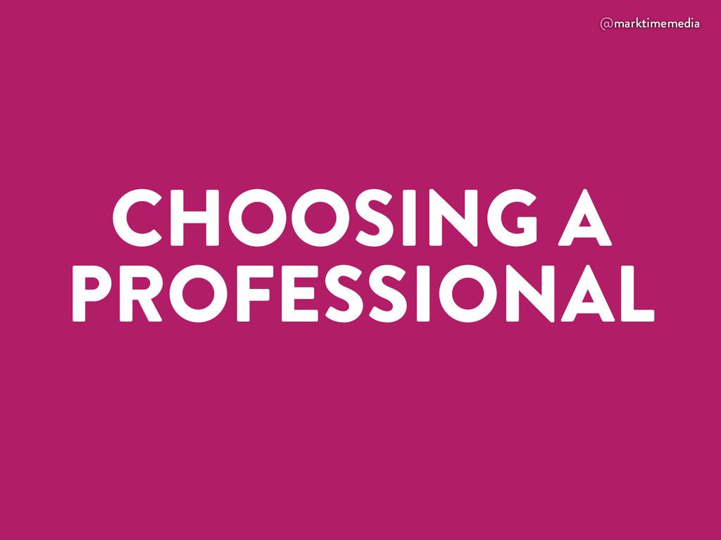 @marktimemedia CHOOSING A PROFESSIONAL