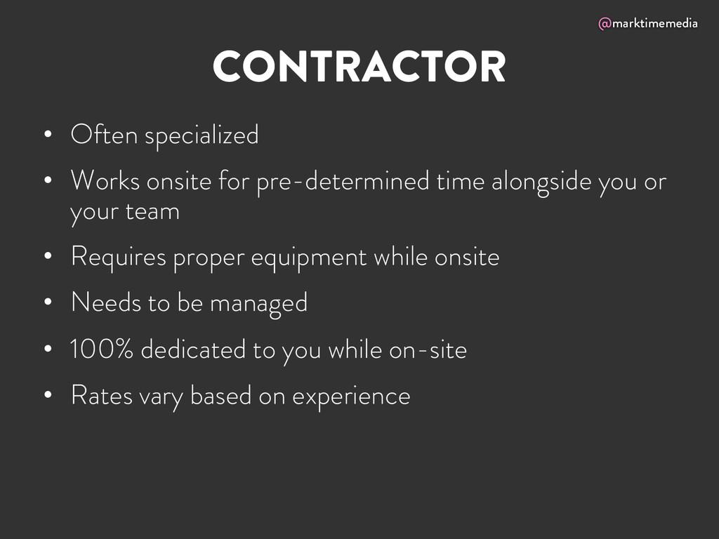 @marktimemedia CONTRACTOR • Often specialized ...