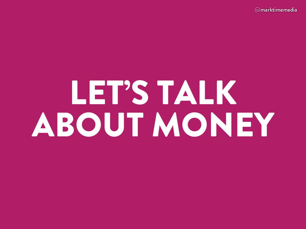 @marktimemedia LET'S TALK ABOUT MONEY