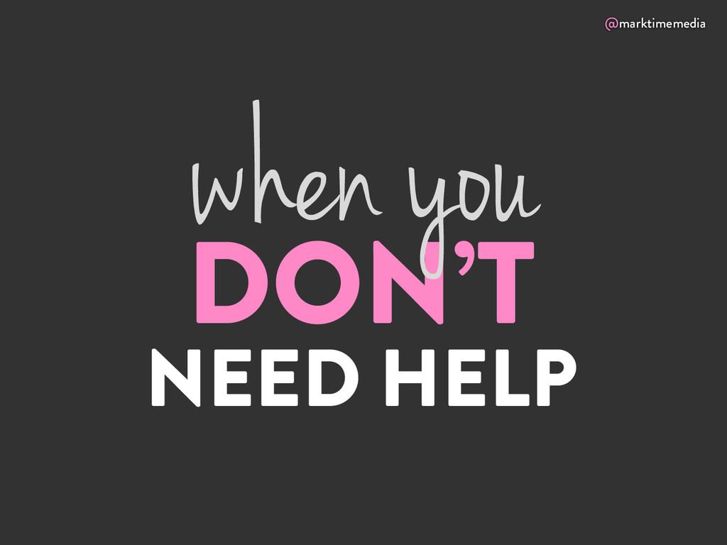 @marktimemedia DON'T NEED HELP when you