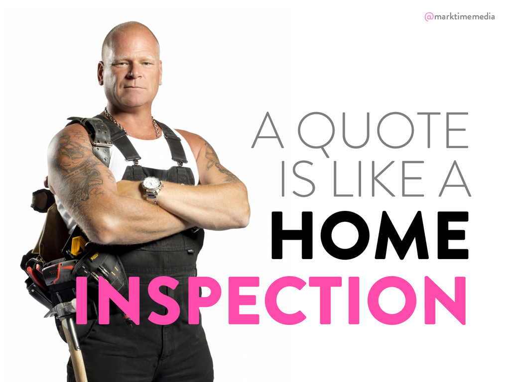 @marktimemedia A QUOTE IS LIKE A HOME INSPECTIO...