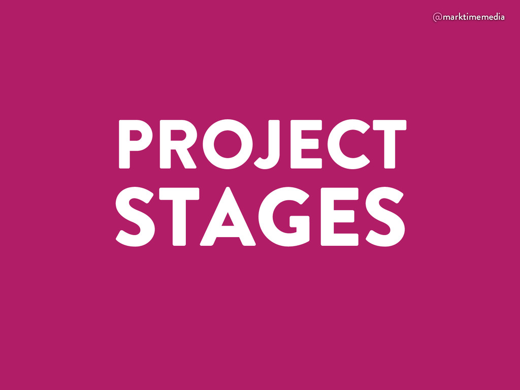 @marktimemedia PROJECT STAGES