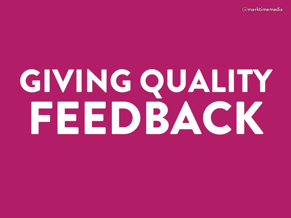 @marktimemedia GIVING QUALITY FEEDBACK