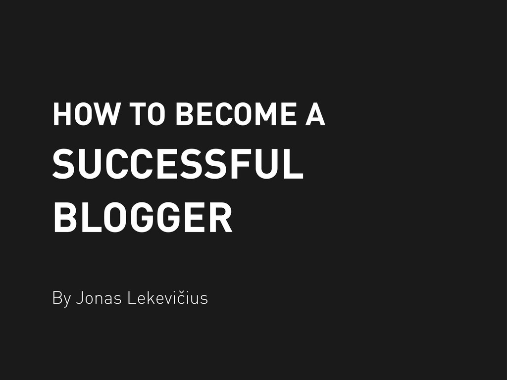 By Jonas Lekevičius HOW TO BECOME A SUCCESSFUL ...