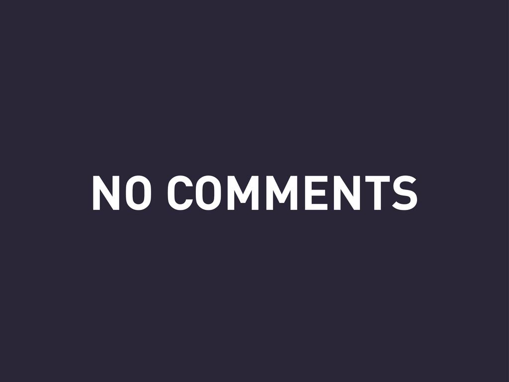 NO COMMENTS