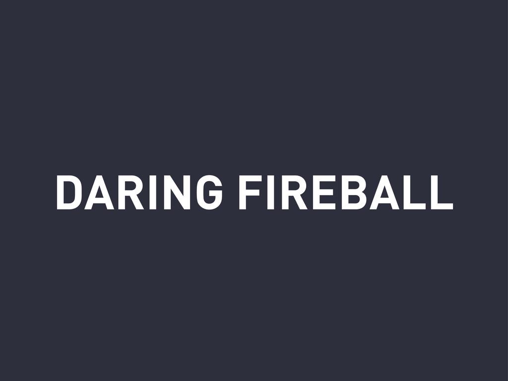DARING FIREBALL