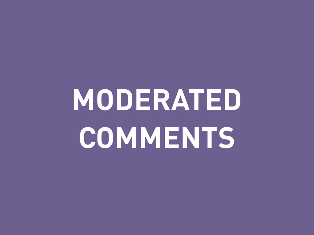 MODERATED COMMENTS
