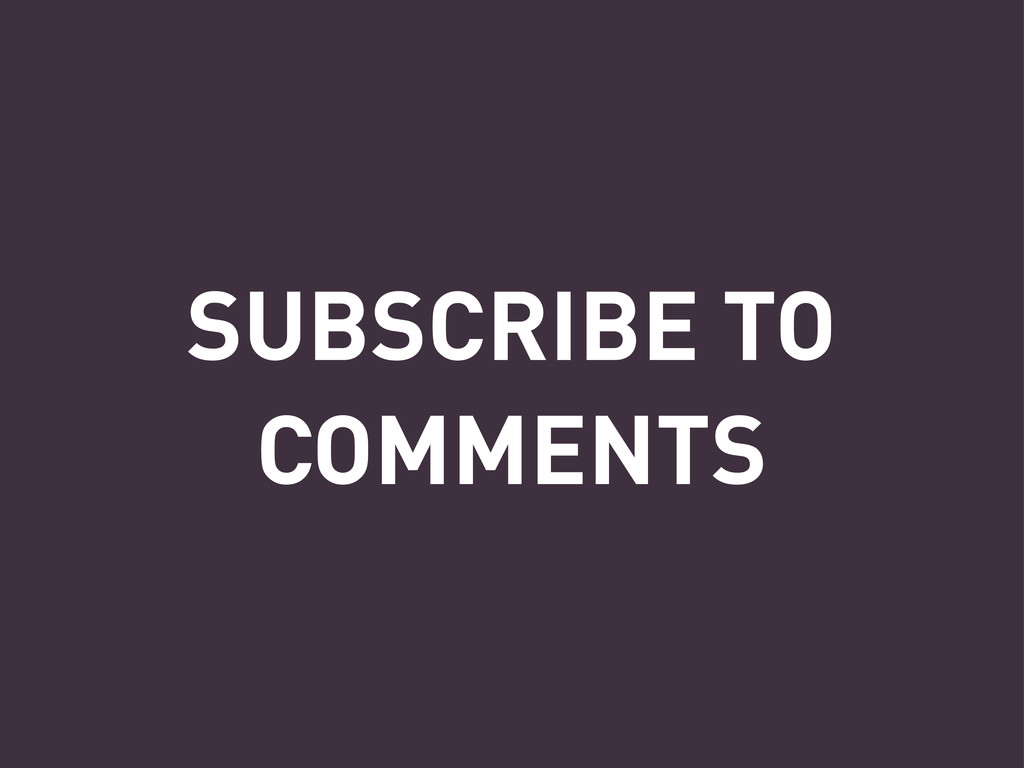 SUBSCRIBE TO COMMENTS