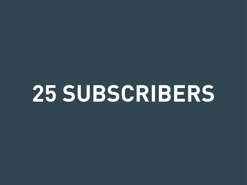 25 SUBSCRIBERS