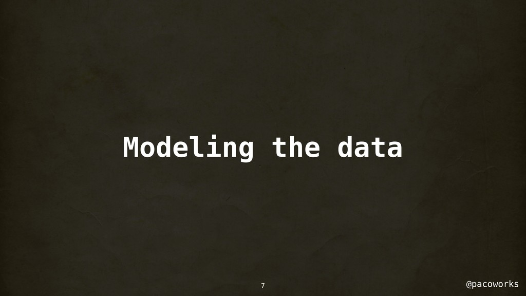 @pacoworks 7 Modeling the data