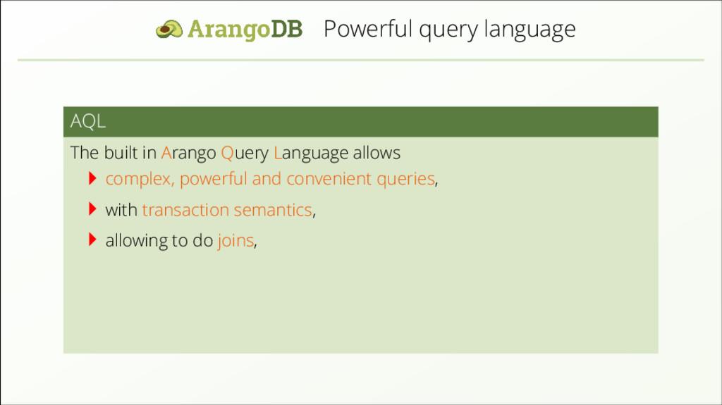 Powerful query language AQL The built in Arango...