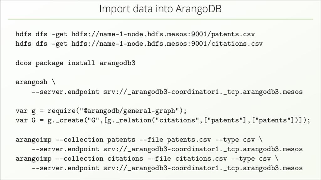 Import data into ArangoDB hdfs dfs -get hdfs://...