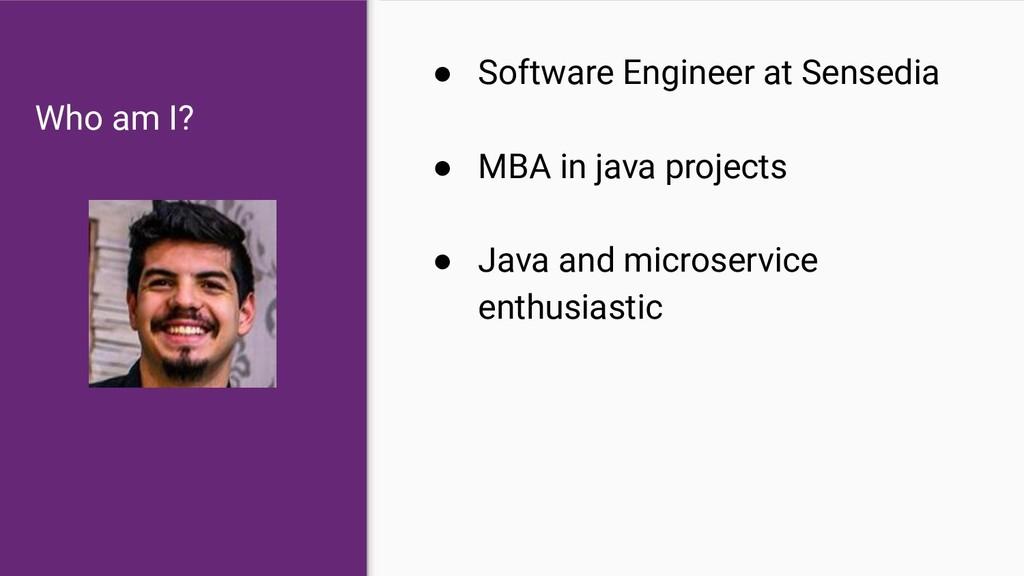 Who am I? ● Software Engineer at Sensedia ● MBA...