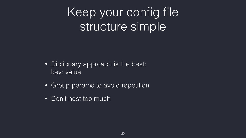 Keep your config file structure simple • Dictiona...